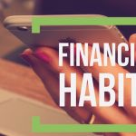 6 Non-Financial Habits That Affect Your Finances